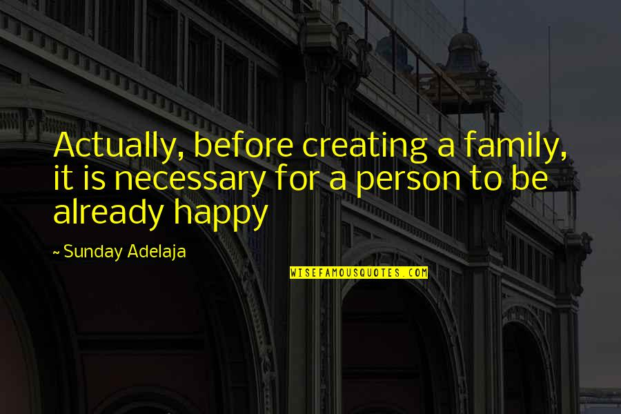 Foundation Of Family Quotes By Sunday Adelaja: Actually, before creating a family, it is necessary