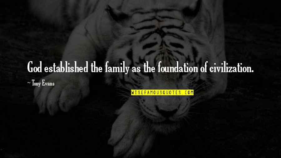 Foundation Of Family Quotes By Tony Evans: God established the family as the foundation of