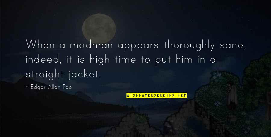Founders Big Government Quotes By Edgar Allan Poe: When a madman appears thoroughly sane, indeed, it