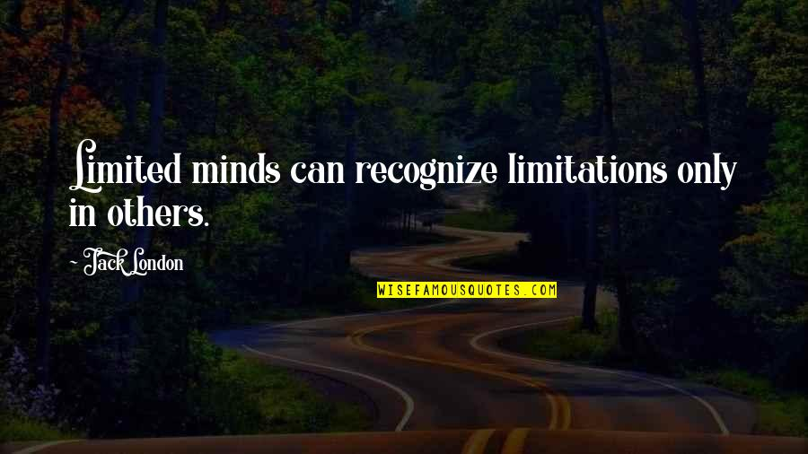 Founders Big Government Quotes By Jack London: Limited minds can recognize limitations only in others.