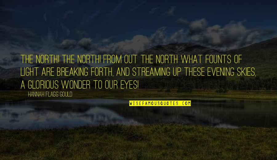 Founts Quotes By Hannah Flagg Gould: The north! the north! from out the north