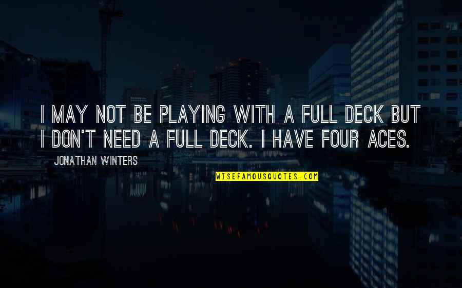 Four Aces Quotes By Jonathan Winters: I may not be playing with a full