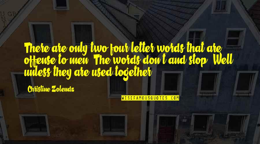 Four Letter Words Quotes By Christine Zolendz: There are only two four letter words that