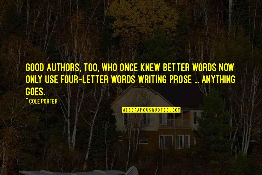 Four Letter Words Quotes By Cole Porter: Good authors, too, who once knew better words