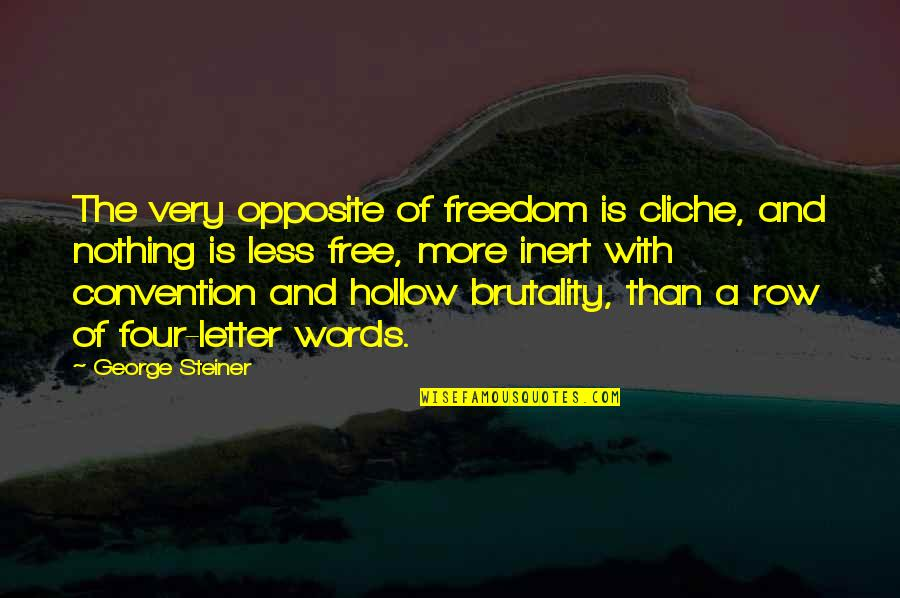 Four Letter Words Quotes By George Steiner: The very opposite of freedom is cliche, and