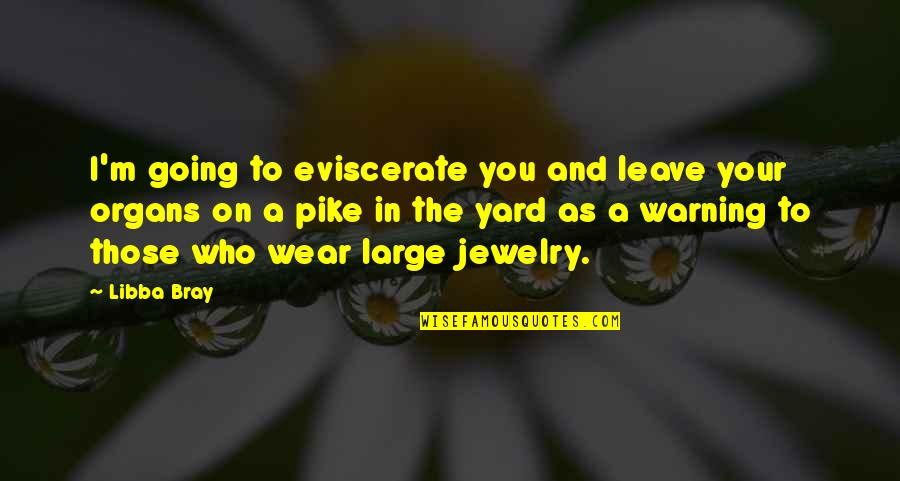 Four Letter Words Quotes By Libba Bray: I'm going to eviscerate you and leave your