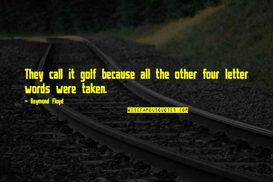 Four Letter Words Quotes By Raymond Floyd: They call it golf because all the other