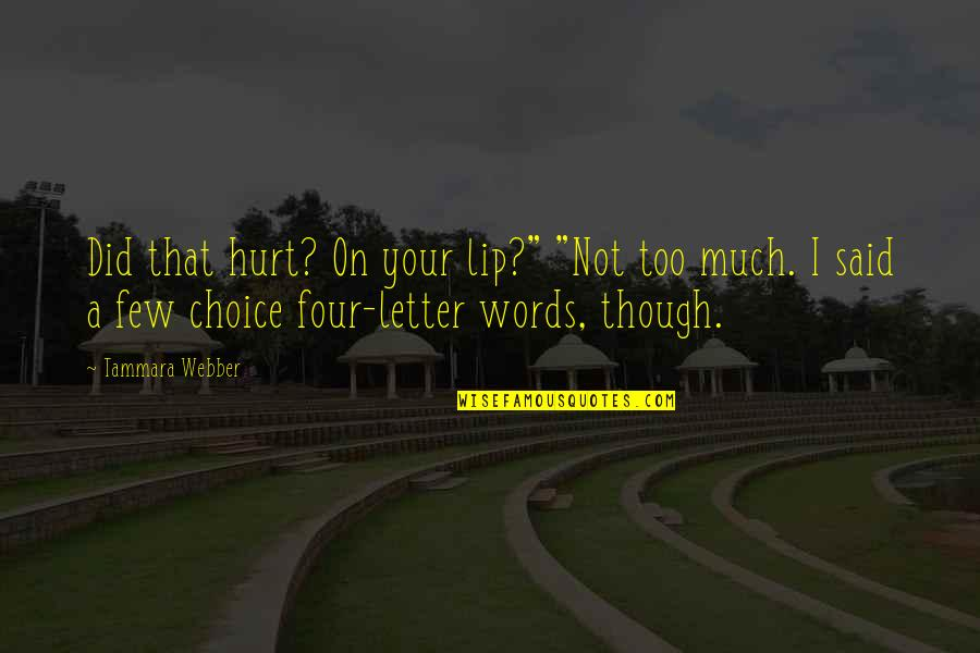 "Four Letter Words Quotes By Tammara Webber: Did that hurt? On your lip?"" ""Not too"