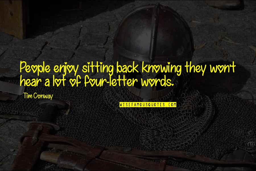 Four Letter Words Quotes By Tim Conway: People enjoy sitting back knowing they won't hear