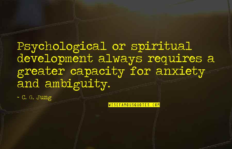 Fourth Birthday Quotes By C. G. Jung: Psychological or spiritual development always requires a greater