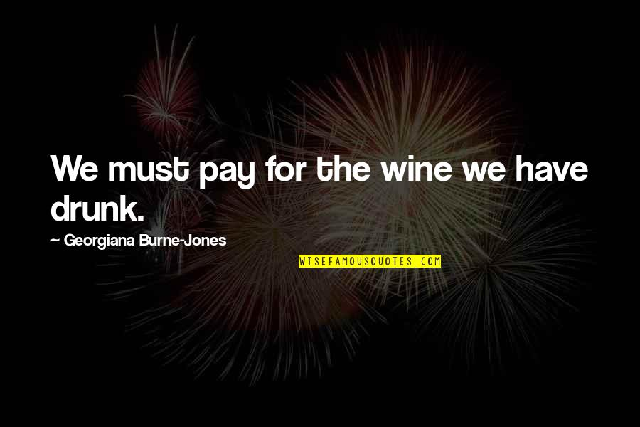 Fourth Birthday Quotes By Georgiana Burne-Jones: We must pay for the wine we have
