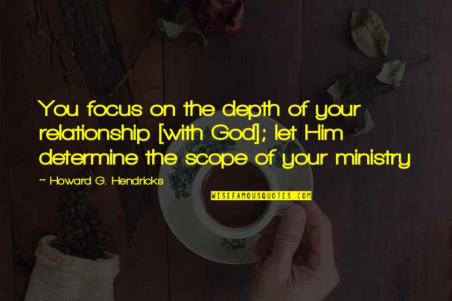 Fourth Birthday Quotes By Howard G. Hendricks: You focus on the depth of your relationship