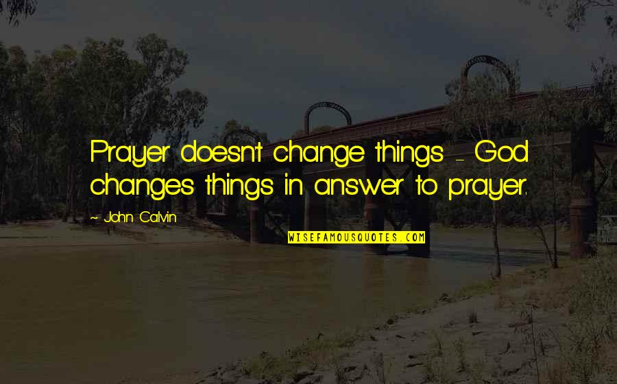 Fourth Birthday Quotes By John Calvin: Prayer doesn't change things - God changes things