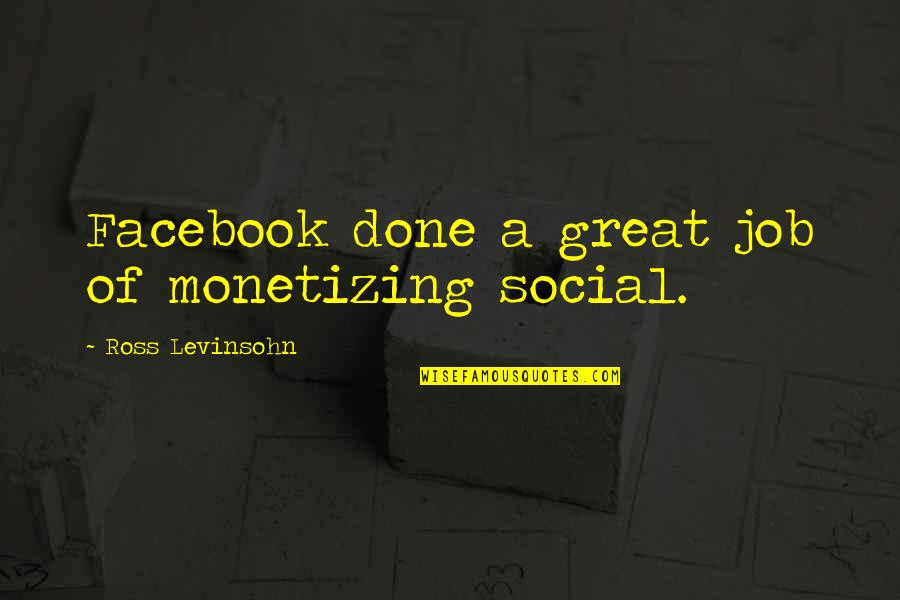 Fourth Birthday Quotes By Ross Levinsohn: Facebook done a great job of monetizing social.