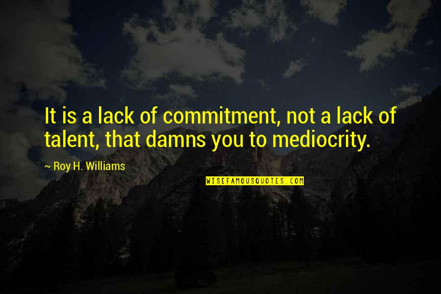 Fourth Birthday Quotes By Roy H. Williams: It is a lack of commitment, not a