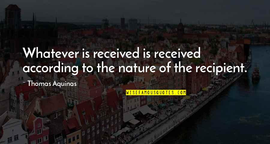Fourth Birthday Quotes By Thomas Aquinas: Whatever is received is received according to the