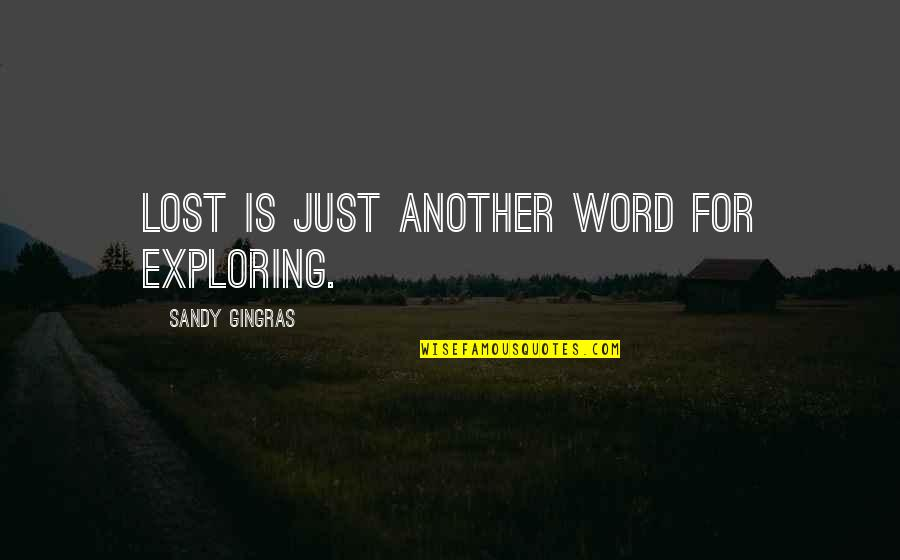 Fourth Of July Funny Quotes By Sandy Gingras: Lost is just another word for exploring.