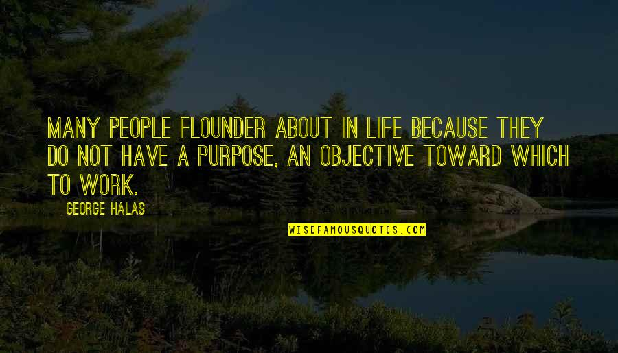 Foxbrush Quotes By George Halas: Many people flounder about in life because they