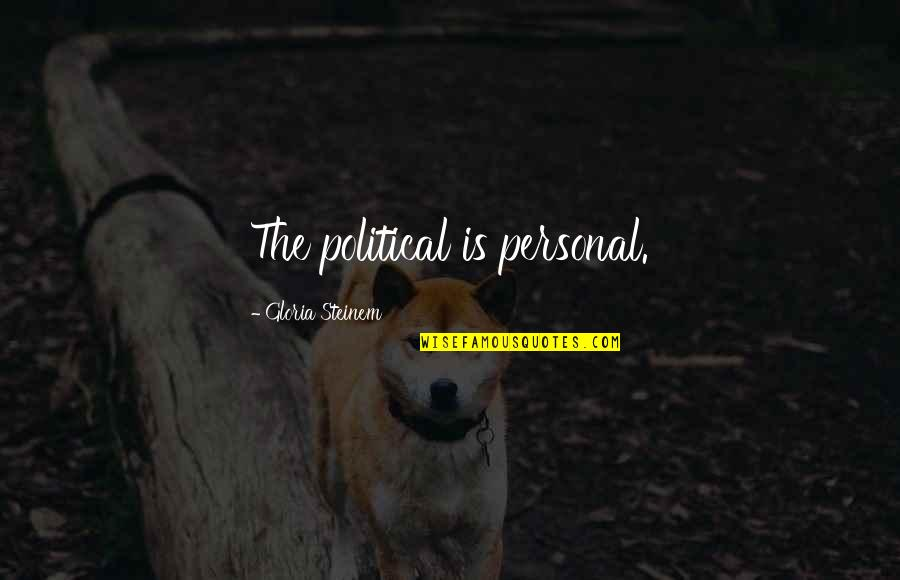 Foxbrush Quotes By Gloria Steinem: The political is personal.