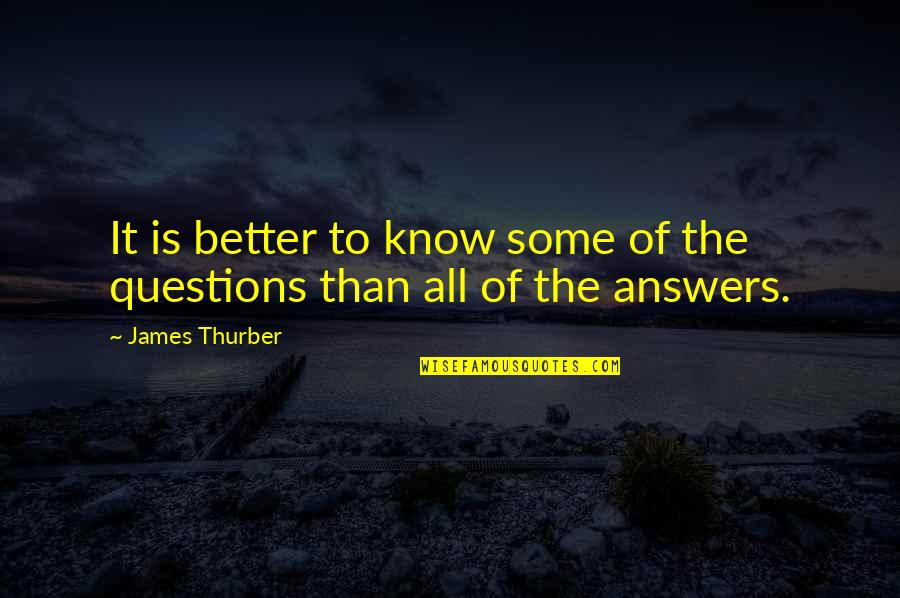 Foxbrush Quotes By James Thurber: It is better to know some of the