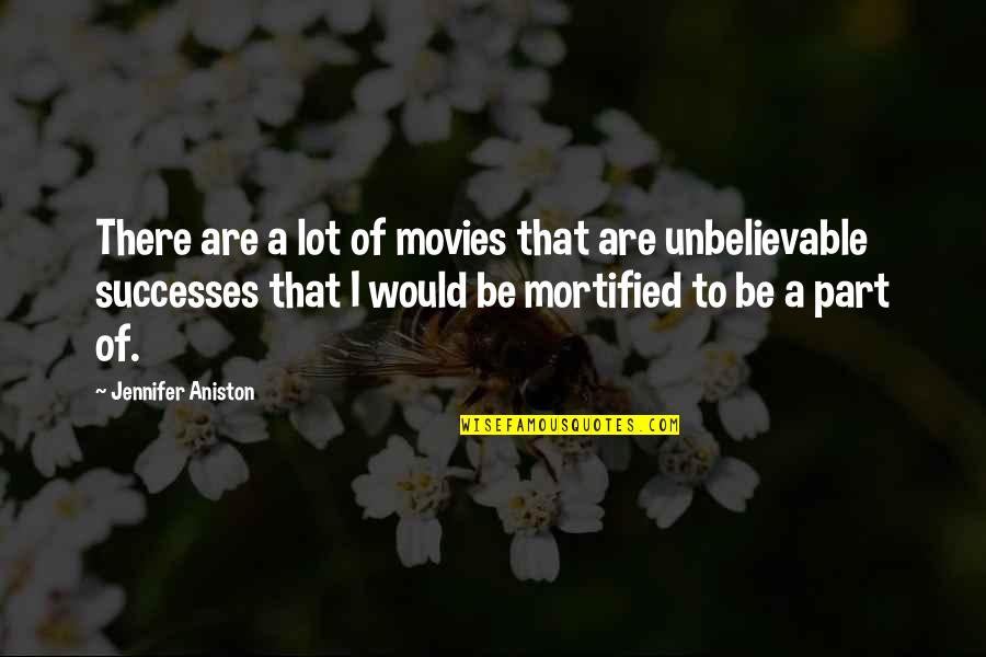 Foxbrush Quotes By Jennifer Aniston: There are a lot of movies that are