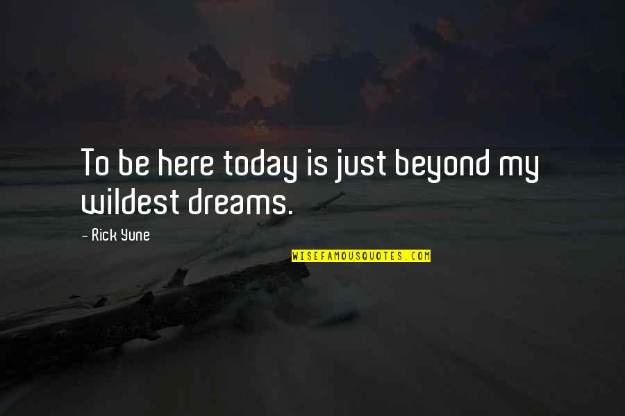 Foxbrush Quotes By Rick Yune: To be here today is just beyond my