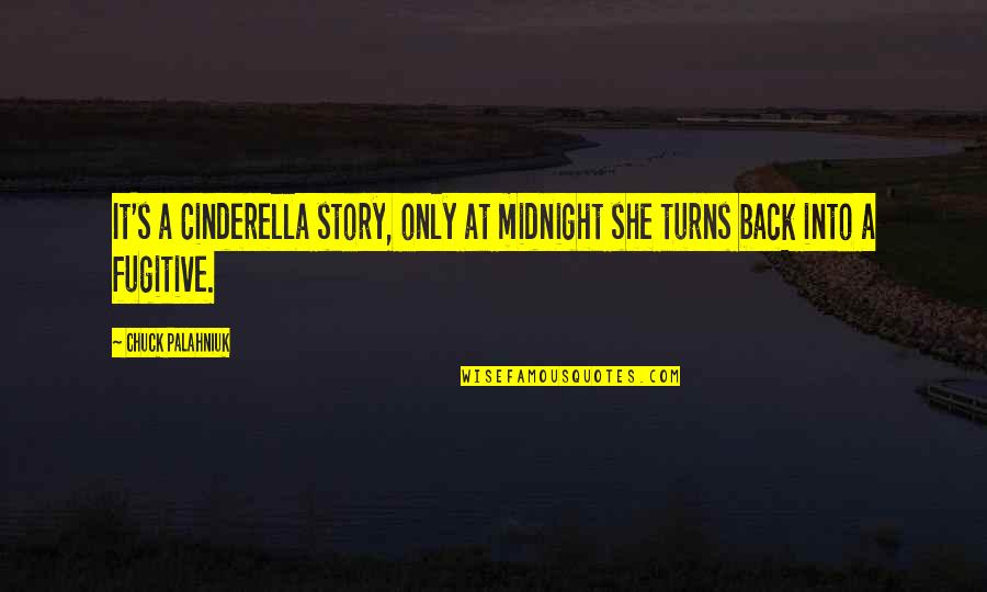 Foxes And Wolves Quotes By Chuck Palahniuk: It's a Cinderella story, only at midnight she