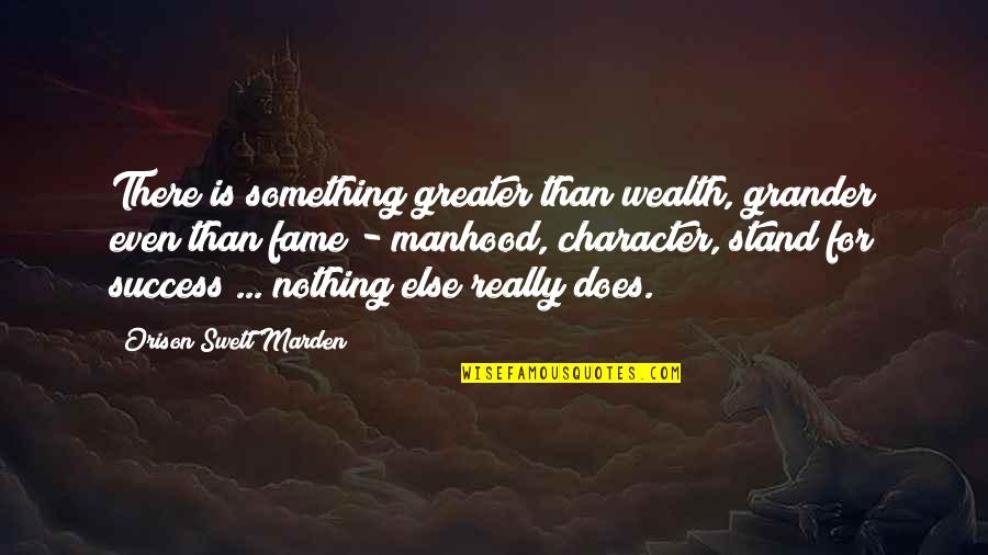 Foxes And Wolves Quotes By Orison Swett Marden: There is something greater than wealth, grander even