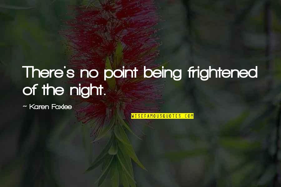Foxlee Quotes By Karen Foxlee: There's no point being frightened of the night.