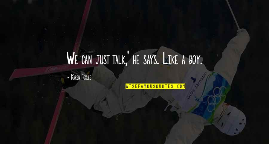 Foxlee Quotes By Karen Foxlee: We can just talk,' he says. Like a