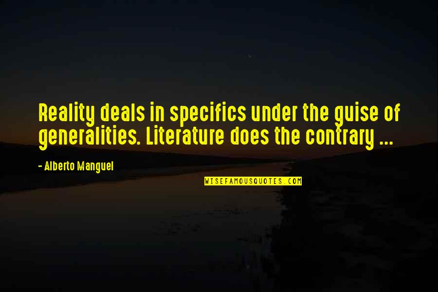Foxy Girl Quotes By Alberto Manguel: Reality deals in specifics under the guise of