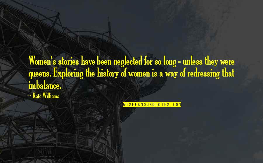 Foxy Girl Quotes By Kate Williams: Women's stories have been neglected for so long