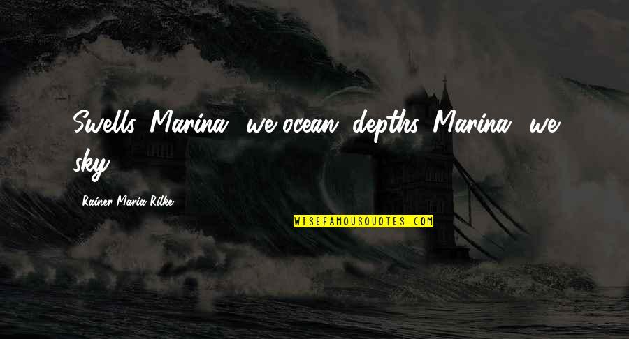 Foxy Girl Quotes By Rainer Maria Rilke: Swells, Marina? we ocean, depths, Marina? we sky!