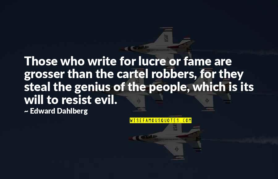 Fra Giovanni Giocondo Quotes By Edward Dahlberg: Those who write for lucre or fame are