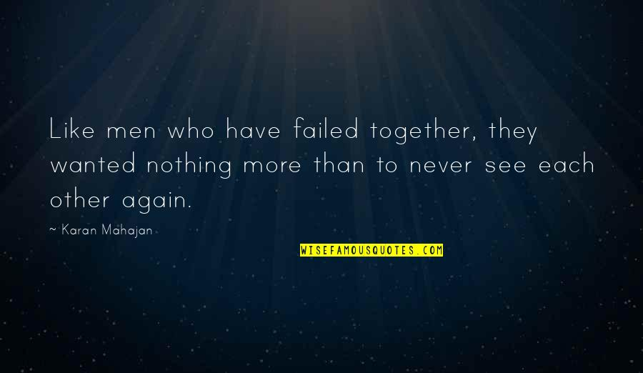Fra Giovanni Giocondo Quotes By Karan Mahajan: Like men who have failed together, they wanted