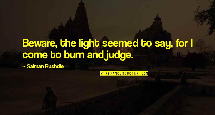 Fra Giovanni Giocondo Quotes By Salman Rushdie: Beware, the light seemed to say, for I
