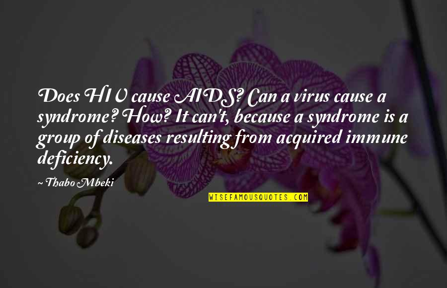 Fractal Art Quotes By Thabo Mbeki: Does HIV cause AIDS? Can a virus cause