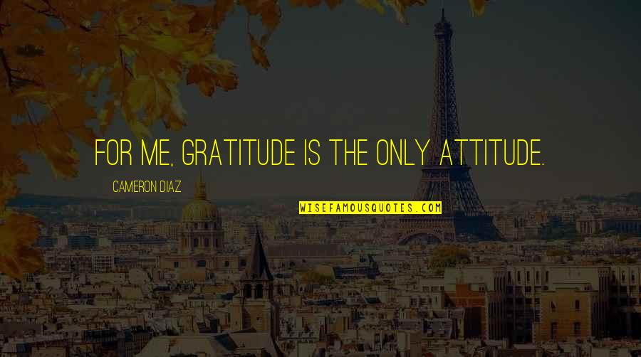 Fractional Reserve Banking Quotes By Cameron Diaz: For me, gratitude is the only attitude.