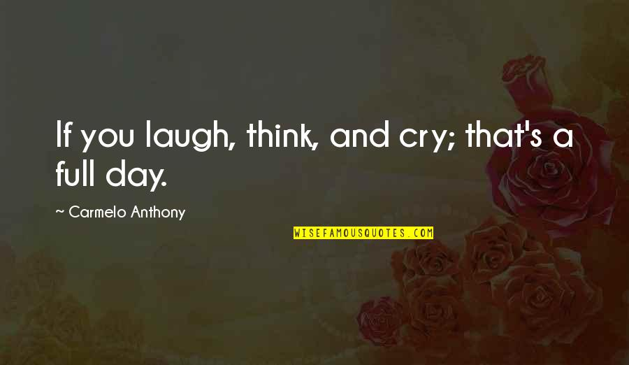 Fractional Reserve Banking Quotes By Carmelo Anthony: If you laugh, think, and cry; that's a