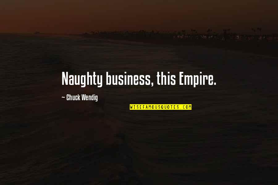 Fractional Reserve Banking Quotes By Chuck Wendig: Naughty business, this Empire.