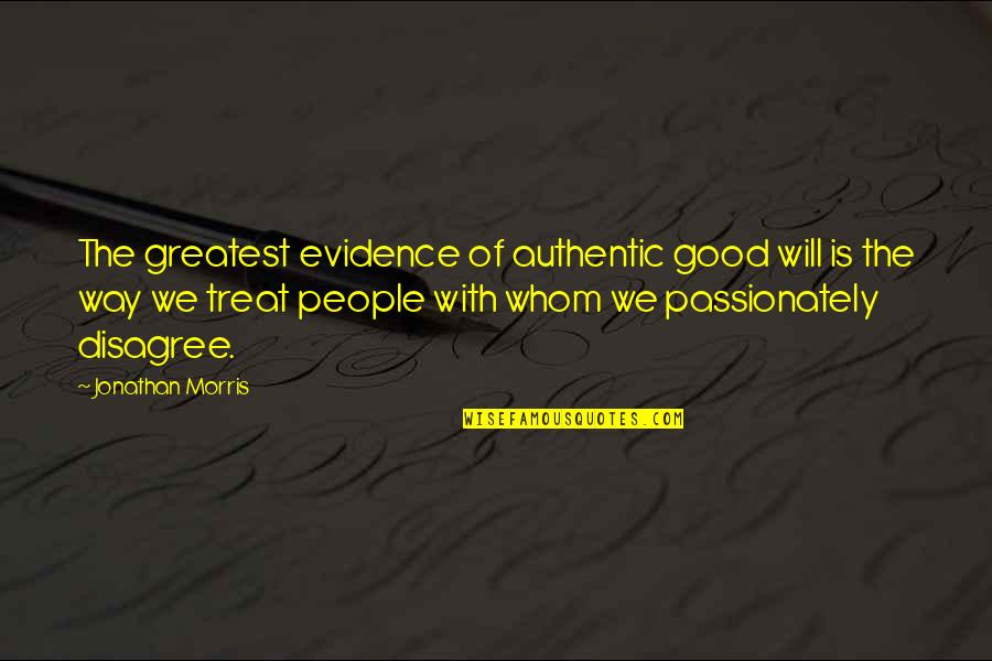 Fractional Reserve Banking Quotes By Jonathan Morris: The greatest evidence of authentic good will is