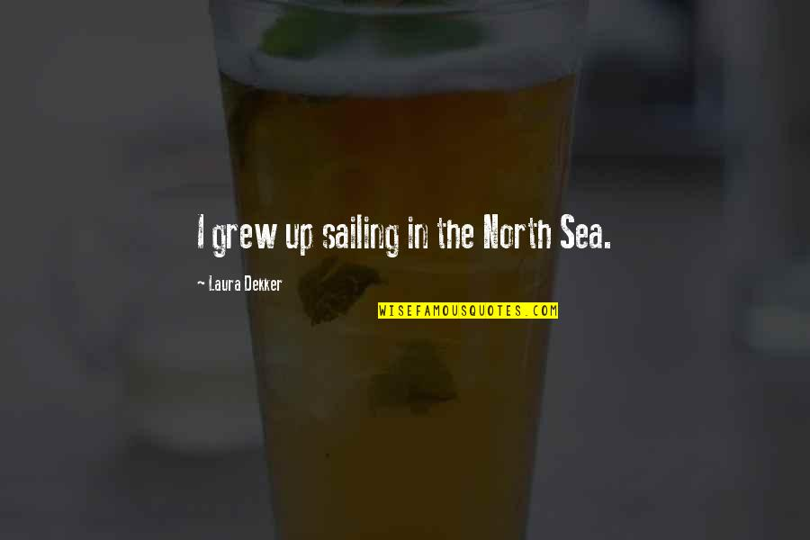 Fractional Reserve Banking Quotes By Laura Dekker: I grew up sailing in the North Sea.