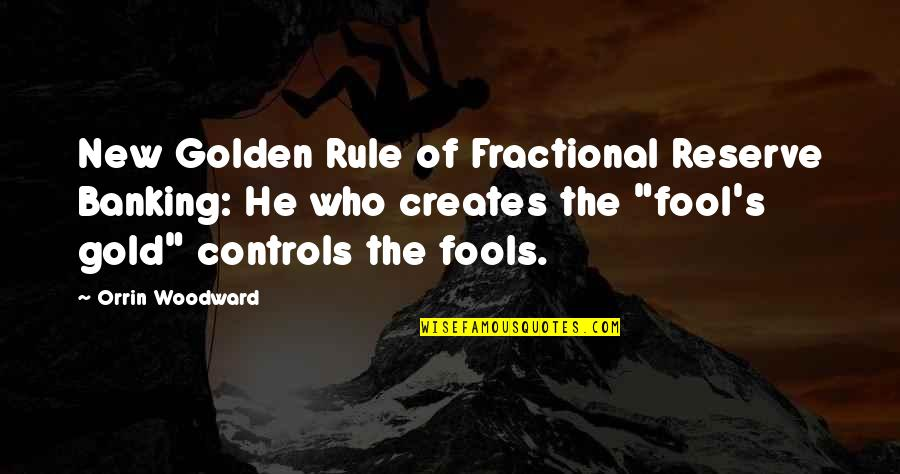 Fractional Reserve Banking Quotes By Orrin Woodward: New Golden Rule of Fractional Reserve Banking: He