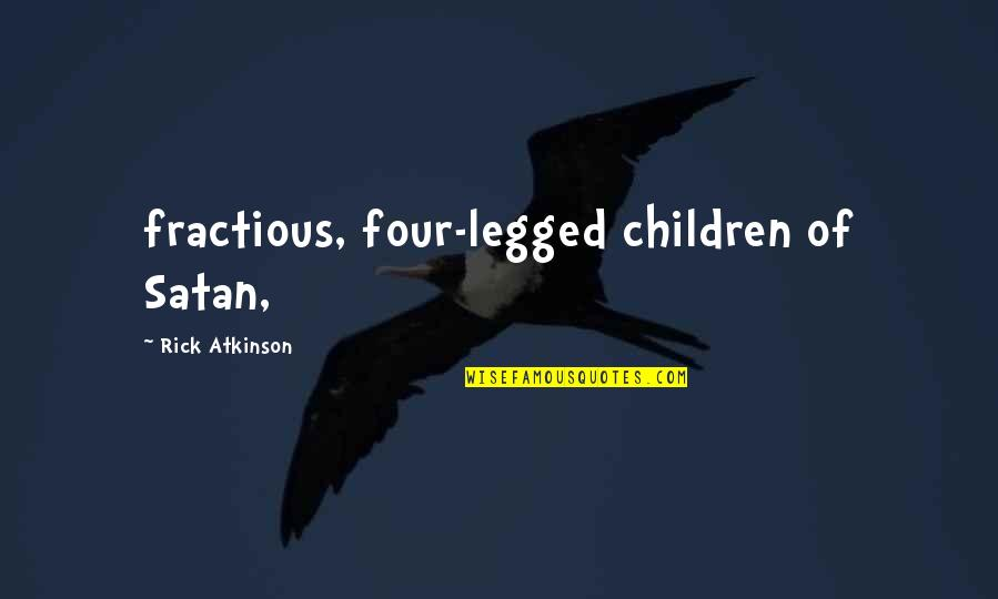Fractious Quotes By Rick Atkinson: fractious, four-legged children of Satan,