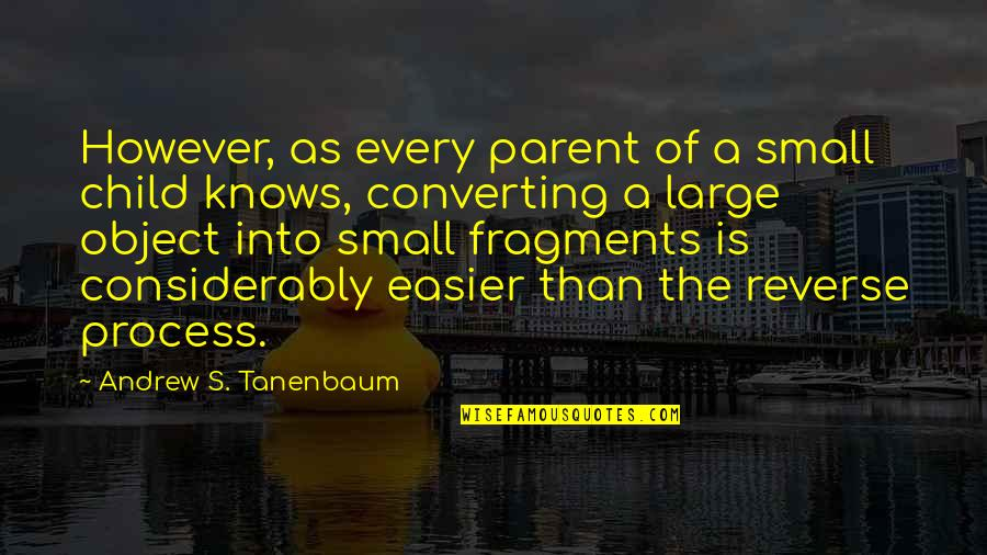 Fragments Quotes By Andrew S. Tanenbaum: However, as every parent of a small child