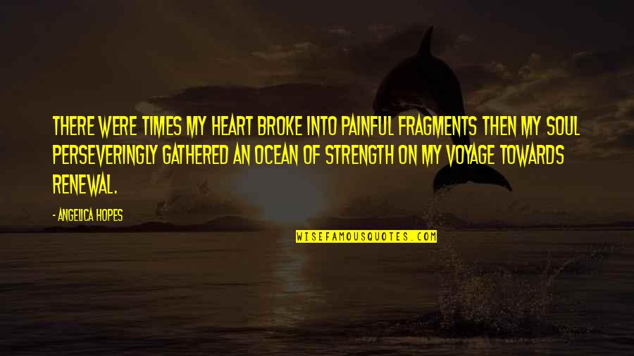 Fragments Quotes By Angelica Hopes: There were times my heart broke into painful