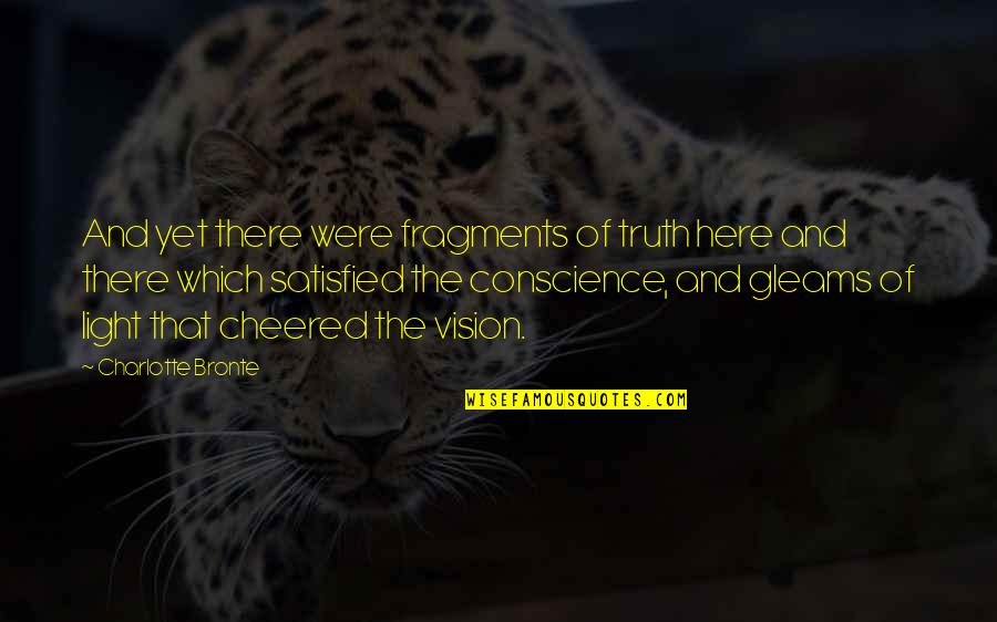 Fragments Quotes By Charlotte Bronte: And yet there were fragments of truth here
