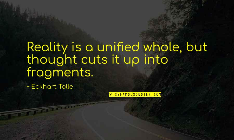Fragments Quotes By Eckhart Tolle: Reality is a unified whole, but thought cuts