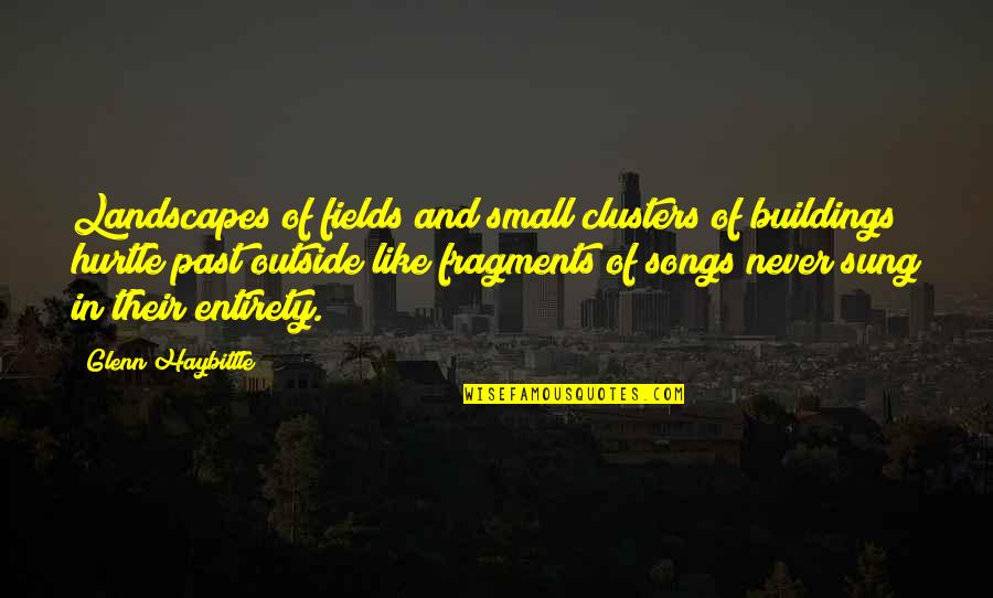 Fragments Quotes By Glenn Haybittle: Landscapes of fields and small clusters of buildings