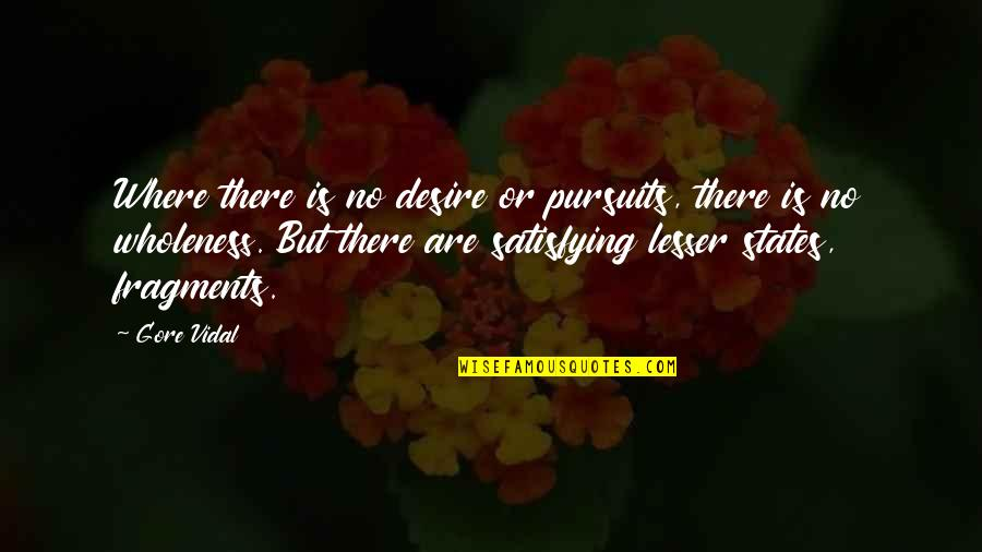 Fragments Quotes By Gore Vidal: Where there is no desire or pursuits, there